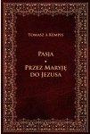 Tomasz A. Kempis • Pasja. Przez Maryję do Jezusa