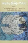 Między Rusią a Polską • Litwa. Od Wielkiego Księstwa Litewskiego do Republiki Litewskiej