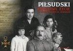 Piłsudski. Burzliwe życie w niespokojnych czasach