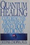 Deepak Chopra • Quantum Healing. Exploring the frontiers of Mind/Body Medicine