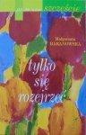 Małgorzata Baranowska • Po co nam szczęście? Tylko się rozejrzeć