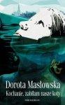 Dorota Masłowska • Kochanie, zabiłam nasze koty
