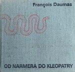 Francois Daumas • Od Narmera do Kleopatry. Cywilizacja Starożytnego Egiptu