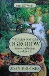 John Brookes • Wielka księga ogrodów. Sztuka zakładania i pielęgnacji
