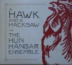 A Hawk And A Hacksaw, The Hun Hangar Ensemble  • A Hawk And A Hacksaw And The Hun Hangár Ensemble • CD+DVD