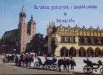 Zbigniew Karge, Stanisław Kozioł • Kraków galicyjski i współczesny w fotografii