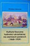 Stanisław Zaborniak • Kultura fizyczna ludności ukraińskiej na ziemiach polskich 1868-1939
