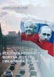 Michał Słowikowski • Polityka federacyjna Borysa Jelcyna i Władimira Putina