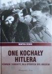 Martha Schad • One kochały Hitlera. Fuhrer i kobiety, dla których był bogiem