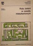 Alicja Lipińska • Rola zieleni w osiedlu mieszkaniowym [na przykładzie wybranych osiedli warszawskich]