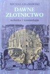 Michał Gradowski • Dawne złotnictwo. Technika i terminologia