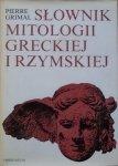 Pierre Grimal • Słownik mitologii greckiej i rzymskiej