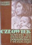 Kazimierz Moszyński • Człowiek. Wstęp do etnografii powszechnej i etnologii