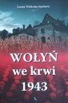 Joanna Wieliczka-Szarkowa • Wołyń we krwi 1943