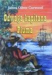 James Oliver Curwood • Odwaga kapitana Pluma