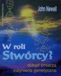 John Newell • W roli stwórcy? Dokąd zmierza inżynieria genetyczna
