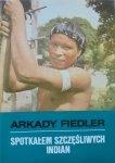 Arkady Fiedler • Spotkałem szczęśliwych Indian [Indianie]