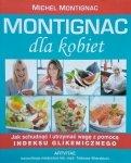 Michel Montignac • Montignac dla kobiet. Jak schudnąć i utrzymać wagę z pomocą indeksu glikemicznego
