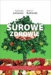 Agnieszka Juncewicz, Mariusz Budrowski • Surowe Zdrowie. Odzyskaj moc samouzdrawiania, ulecz się sam i rozpocznij drogę do długowieczności