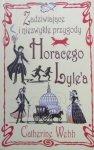Catherine Webb • Zadziwiające i niezwykłe przygody Horacego Lyle'a