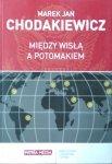 Marek Jan Chodakiewicz • Między Wisłą a Potomakiem