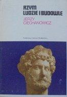Jerzy Ciechanowicz • Rzym. Ludzie i budowle