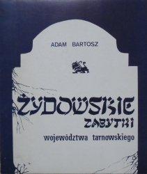 Adam Bartosz • Żydowskie zabytki województwa tarnowskiego
