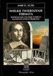 Amir D. Aczel • Wielkie twierdzenie Fermata. Rozwiązanie zagadki starego matematycznego problemu