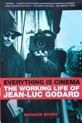 Richard Brody • Everything Is Cinema. The Working Life Of Jean-Luc Godard