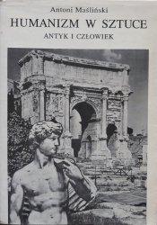 Antoni Maśliński • Humanizm w sztuce. Antyk i człowiek