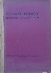 red. Stefan Żeromski, Władysław Reymont i inni • Pisarze polscy kresom zachodnim [1925] [Zegadłowicz, Iłłakowiczówna]