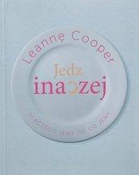 Leanne Cooper • Jedz inaczej. Dlaczego jemy to, co jemy