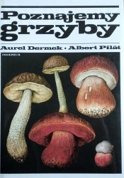 Aurel Dermek, Albert Pilát  • Poznajemy grzyby