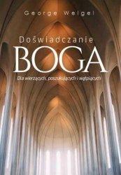 George Weigel • Doświadczanie Boga. Dla wierzących, poszukujących i wątpiących