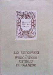 Jan Rutkowski • Wokół teorii ustroju feudalnego