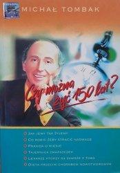 Michał Tombak • Czy można żyć 150 lat?