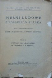 Józef Ligęza, Stefan Stoiński • Pieśni ludowe z polskiego Śląska tom II. Pieśni balladowe o zalotach i miłości