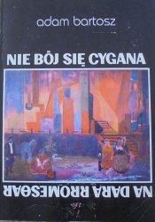 Adam Bartosz • Nie bój się Cygana [Cyganie]