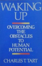 Charles T. Tart • Waking up. Overcoming the obstacles to human potential