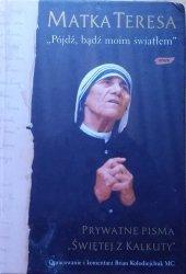 Matka Teresa • Pójdź, bądź moim światłem. Prywatne pisma 'Świętej z Kalkuty'