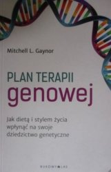 Mitchell L. Gaznor • Plan terapii genowej. Jak dietą i stylem życia wpłynąć na swoje dziedzictwo genetyczne