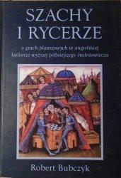 Robert Bubczyk • Szachy i rycerze. O grach planszowych w angielskiej kulturze wyższej późniejszego średniowiecza