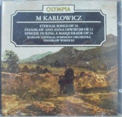 Mieczysław Karłowicz, The Warsaw National Symphony Orchestra, Stanisław Wisłocki • Eternal Songs Op. 10. Stanislaw and Anna Oswiecim Op. 12. Episode During a Masquerade Op. 14 • CD