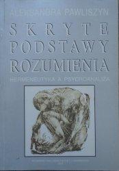 Aleksandra Pawliszyn • Skryte podstawy rozumienia. Hermeneutyka a psychoanaliza [Gadamer, Freud]