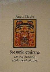 Janusz Mucha • Stosunki etniczne we współczesnej myśli socjologicznej