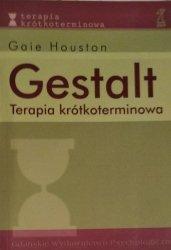 Gaie Houston • Gestalt. Terapia krótkoterminowa