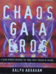 Ralph Abraham • Chaos, Gaia, Eros: A Chaos Pioneer Uncovers the Three Great Streams of History