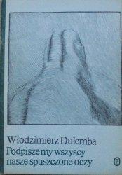 Włodzimierz Dulemba • Podpiszemy wszyscy nasze spuszczone oczy [dedykacja autora]