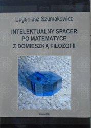 Eugeniusz Szumakowicz • Intelektualny spacer po matematyce z domieszką filozofii