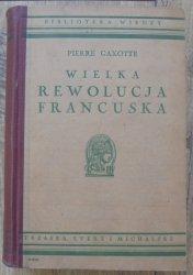 Pierre Gaxotte • Wielka Rewolucja Francuska [Biblioteka Wiedzy]